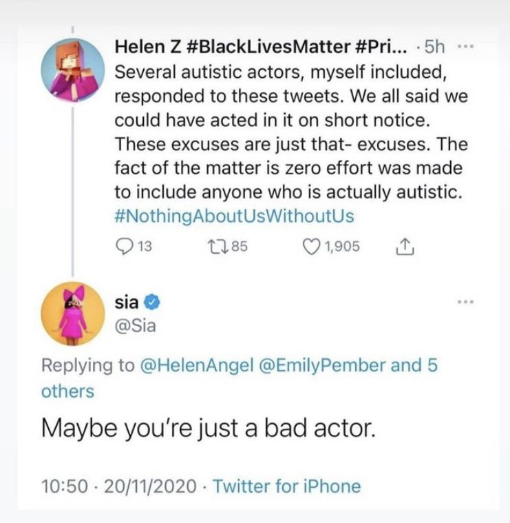 A screenshot of a tweet exchange between Helen Z and Sia. Helen Z's tweet reads: 'Several autistic actors, myself included, responded to these tweets. We all said we could have acted in it on short notice. These excuses are just that - excuses. The fact of the matter is zero effort was made to include anyone who is actually autistic. #NothingAoutUsWithoutUs.' Sia's response reads: 'Maybe you're just a bad actor.'